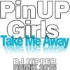 Pin Up Girls - Take Me Away (DJ Nipper Remix 2016)