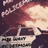 Mir Wavy ft. Desmond - Mr. Police Man