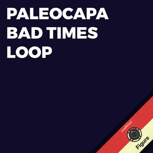 Paleocapa Bad Times Loop