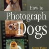 How To Photograph Dogs: A Comprehensive Guide  download pdf