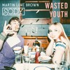 Sody & Martin Luke Brown - Wasted Youth