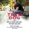 Team Dog: How to Train Your Dog - The Navy Seal Way; Library Edition  download pdf