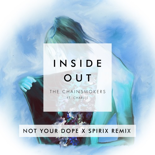 Spirix The Chainsmokers Inside Out Ft. Charlee (Not Your Dope x Spirix Remix) soundcloudhot