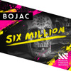 Bojac - Six Million [OUT NOW]
