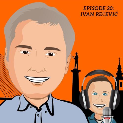 Episode 20 - Ivan Recevic