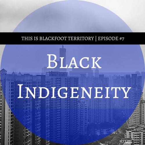 Episode #7 | Black Indigeneity