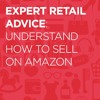 Understand How To Sell On Amazon: Expert Retail Advice