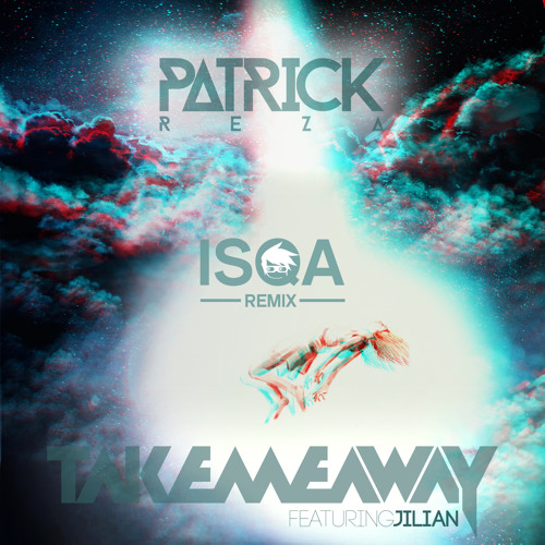 PatrickReza feat. Jilian - Take Me Away (Isqa Remix)