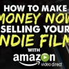 IFH 074: How to Make Money TODAY Selling Your Short or Feature Film with Amazon Video Direct