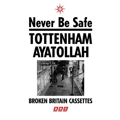 Tottenham Ayatollah - Never Be Safe