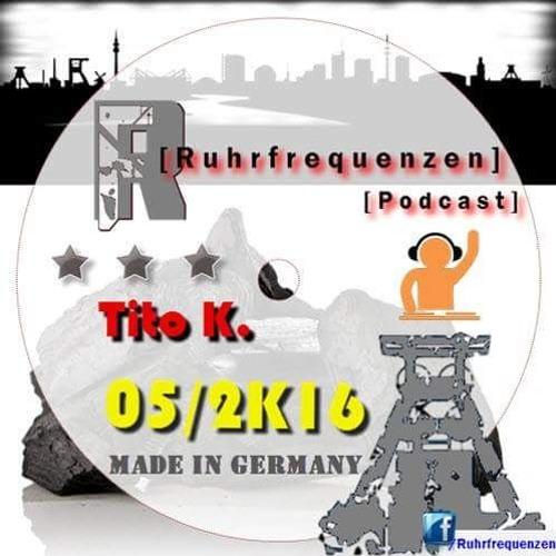 Download Tito K. - Ruhrfrequenzen - Podcast - 5 /16!!!Free Download!!!
