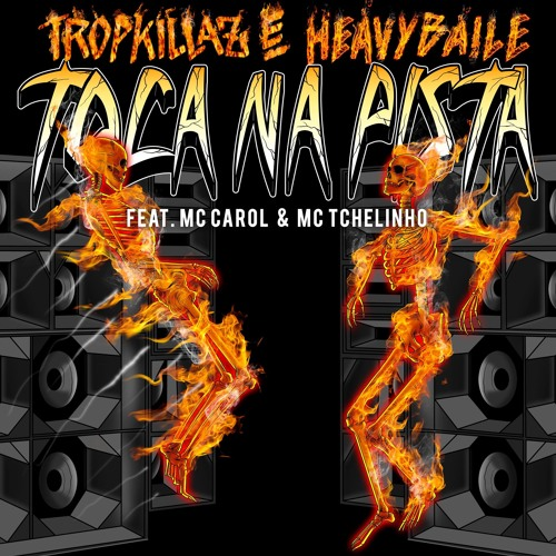 Tropkillaz & Heavy Baile feat. Mc Carol + Mc Tchelinho - TOCA NA PISTA (Original Mix)