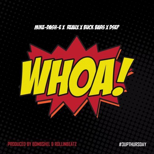 Whoa feat. Mike-Dash-E, REAUX, BuckBars, DSEP (prod. by BOMB$HEL)