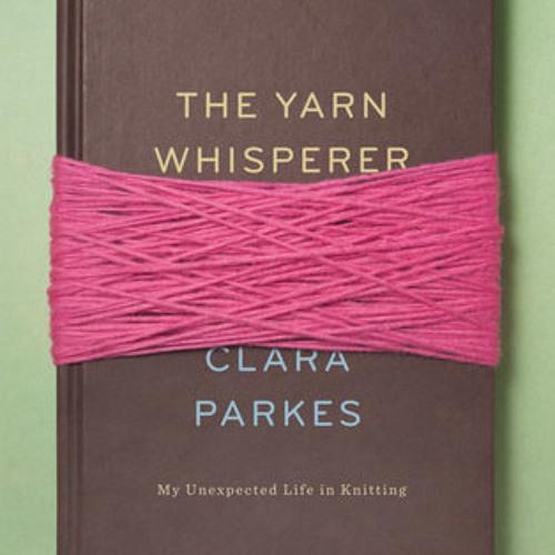 The Yarn Whisperer by Clara Parkes, read by Clara Parkes