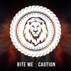 Bite Me - Caution