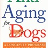 Anti-Aging for Dogs: A Longevity Program For Man s Best Friend  download pdf