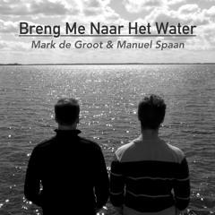 Breng Me Naar Het Water (To The Water) [Duet With JorporXx] - Manuel Cover