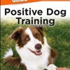 The Complete Idiot s Guide to Positive Dog Training, 3rd Edition  download pdf