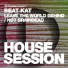 Beat Kat - Leave The World Behind (Original Mix)