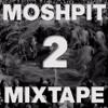 Download Moshpit Mixtape #2 Mp3
