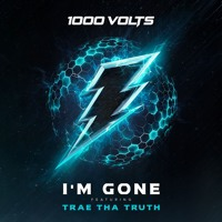 1000volts - I'm Gone (Ft. Trae Tha Truth)