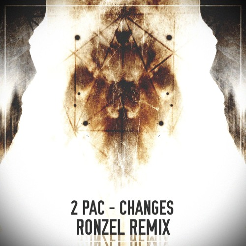 2Pac - Changes (Ronzel Remix)