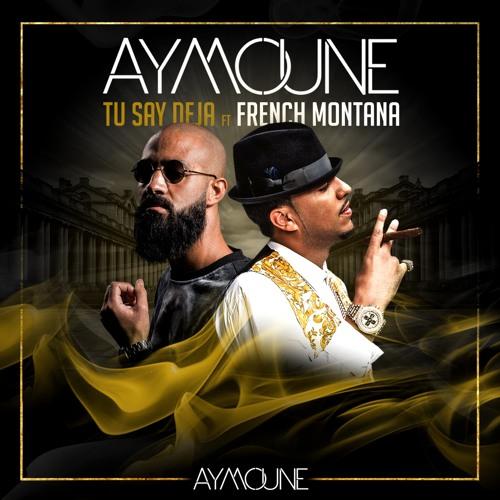 Dj Aymoune - Tu Say Deja Feat French Montana