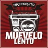 Mike Morato - Muevelo Lento (Mashup)