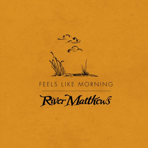River Matthews - Feels Like Morning
