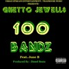 Ghetto Jewell$ - 100 Bandz [Prod. By : Diesel Beats]