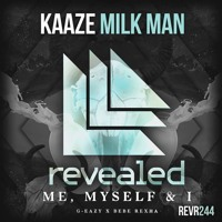 KAAZE vs. G-Eazy x Bebe Rexha - Me, Myself & The Milk Man (Dannic Bootleg)