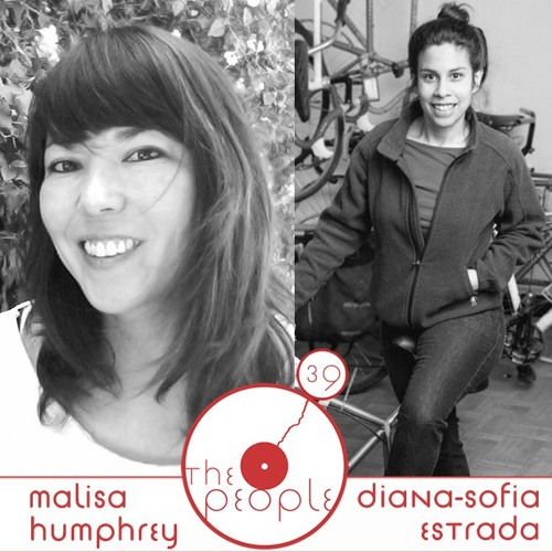 Ep 39 Malisa Humphrey & Diana-Sofia Estrada: The People