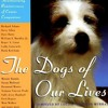The Dogs Of Our Lives: Heartwarming Reminiscences of Canine Companions  download pdf