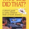 What Bird Did That?: A Driver s Guide to Some Common Birds of North America  download pdf