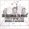 30 Seconds to Mars - Closer To The Edge (WHITENO1SE & Aquatica Remix) Free Download
