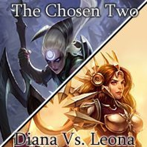The Chosen Two: Diana Vs. Leona (Original League Of Legends Song)