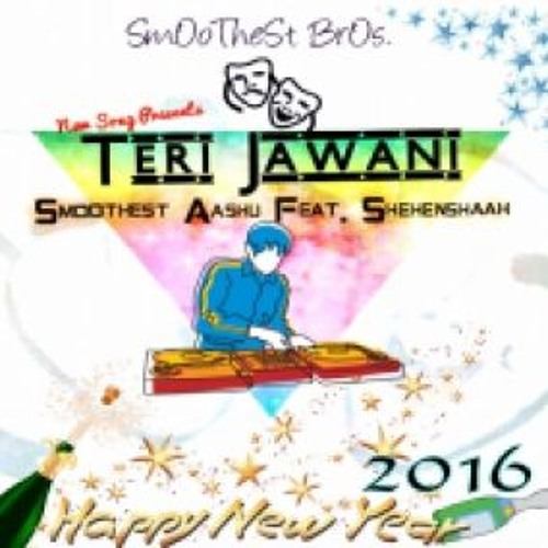 Teri Jawani by Smoothest Aashu ft. Shehenshaah