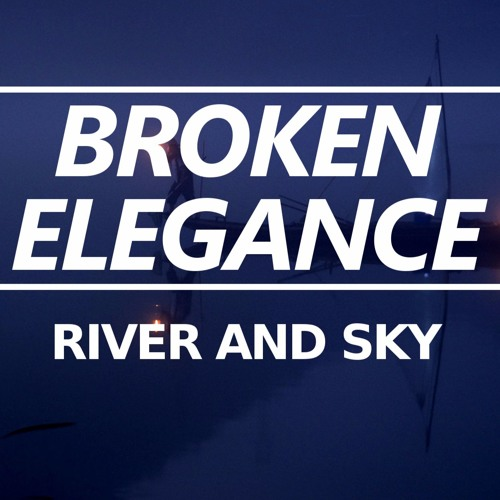 [Chillstep] Broken Elegance - River And Sky [Free]
