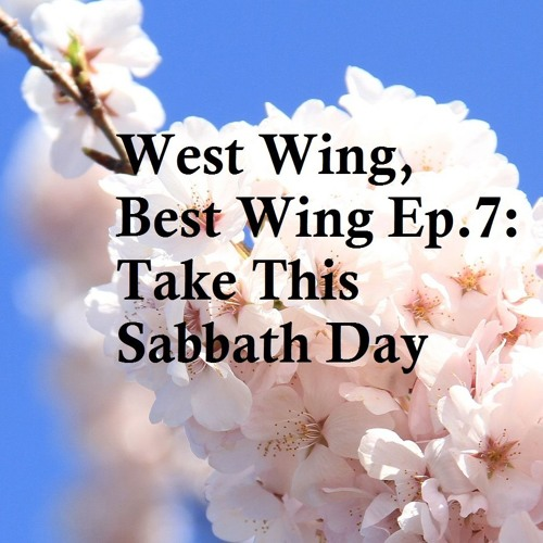West Wing, Best Wing: Take This Sabbath Day