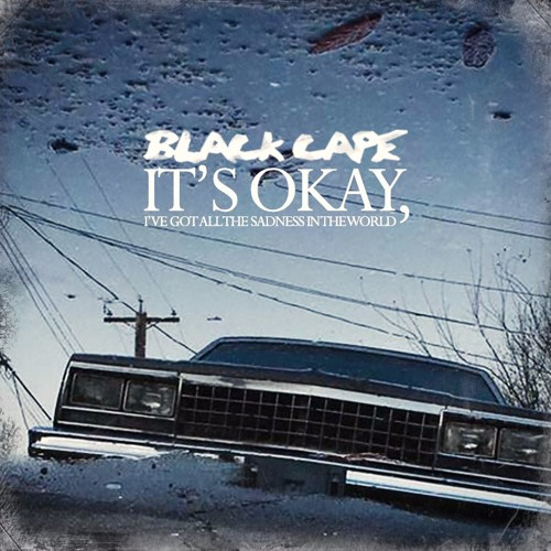 Black Cape - It's Okay, I've Got All The Sadness In The World (demo)