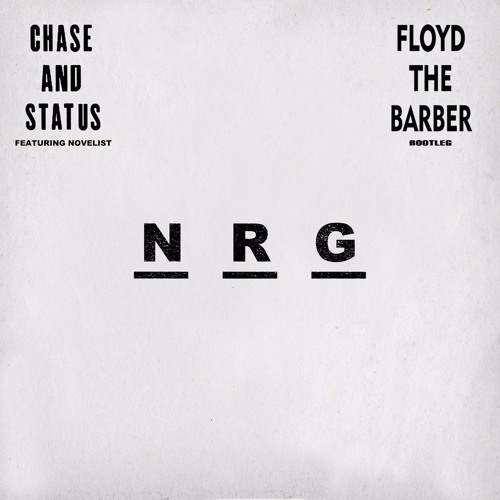 Chase & Status ft. Novelist - NRG (Floyd the Barber Bootleg)[CTRFREE024]
