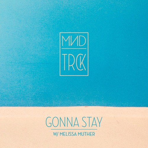 Gonna Stay w/ Melissa Muther