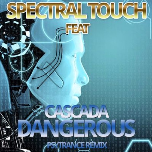 Spectral Touch Feat  Cascada - Dangerous (Psychedelic Trance
