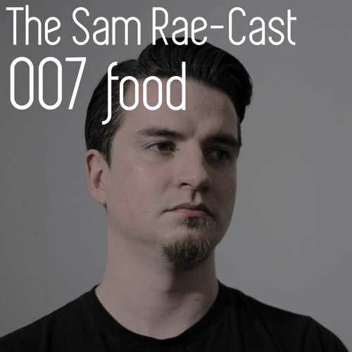 Archive: The Sam Rae-Cast: 007: Food