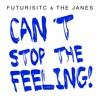 Futuristic & The Janes - Can't Stop The Feeling  (remix)