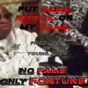 No Fame - Put Some Respect On My Name [Prod. By Young Shun]