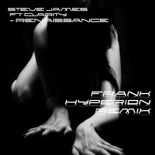 Steve James ft. Clarity - Renaissance (Frank Hyperion Remix)