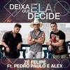 Zé Felipe Part. Pedro Paulo e Alex – Deixa Que Ela Decide
