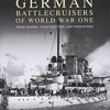 German Battlecruisers of World War One: Their Design, Construction and Operations  download pdf