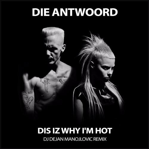 DIE ANTWOORD - DIS IZ WHY I'M HOT (DJ Dejan Manojlovic Remix) [FREE DL]